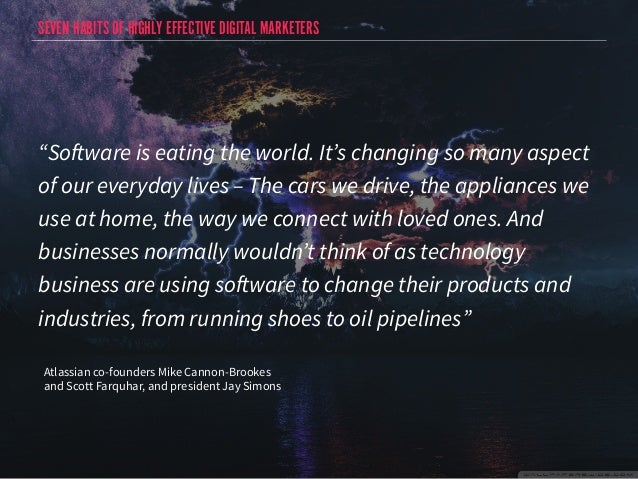 """SEVEN HABITS OF HIGHLY EFFECTIVE DIGITAL MARKETERS  """"Software is eating the world. It's changing so many aspect  of our ev..."""