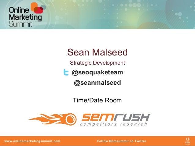 Sean Malseed Strategic Development @seoquaketeam @seanmalseed Time/Date Room