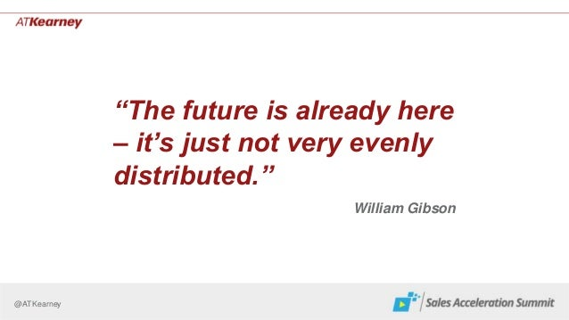 """@ATKearney """"The future is already here – it's just not very evenly distributed."""" William Gibson"""