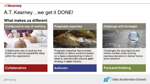 @ATKearney A.T. Kearney…we get it DONE! What makes us different Pragmatic expertise that provides credibility to deliver s...