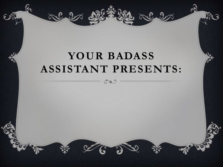Your BadAss Assistant Presents:<br />