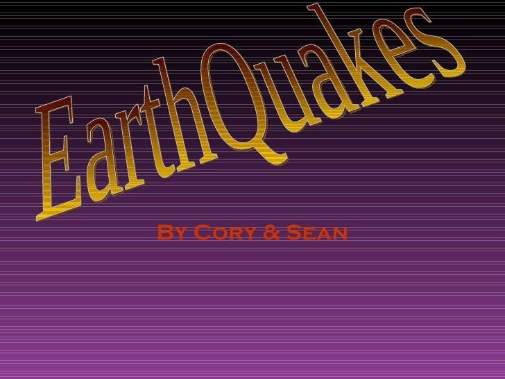By Cory & Sean EarthQuakes