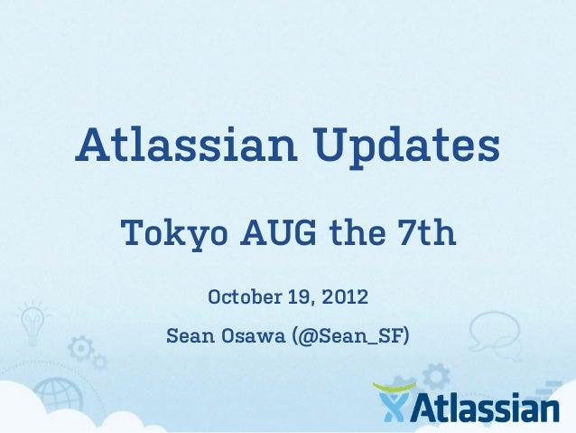 Atlassian Updates Tokyo AUG the 7th      October 19, 2012   Sean Osawa (@Sean_SF)
