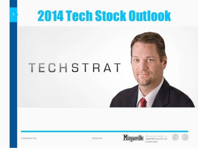 2014 Tech Stock Outlook  1  PRESENTATION TITLE  CONFIDENTIAL  Minyanville Media, Inc. support@minyanville.com 212•991•6200