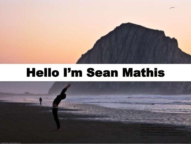 """Hello I'm Sean Mathis  Photo Credit: <a href=""""http://www.flickr.com/photos/72825507@N 00/3178757768/"""">mikebaird</a> via <a..."""