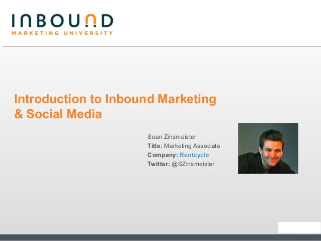 Introduction to Inbound Marketing & Social Media Sean Zinsmeister Title: Marketing Associate Company: Rentcycle Twitter: @...