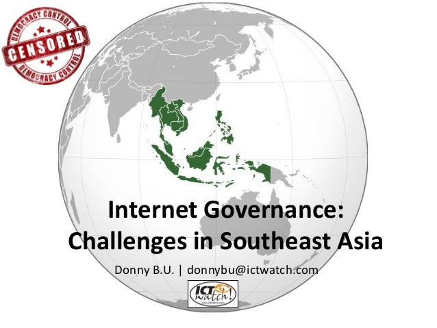 Internet Governance: Challenges in Southeast Asia  Donny B.U. | donnybu@ictwatch.com