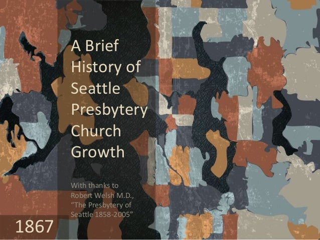 """A Brief History of Seattle Presbytery Church Growth With thanks to Robert Welsh M.D., """"The Presbytery of Seattle 1858-2005..."""