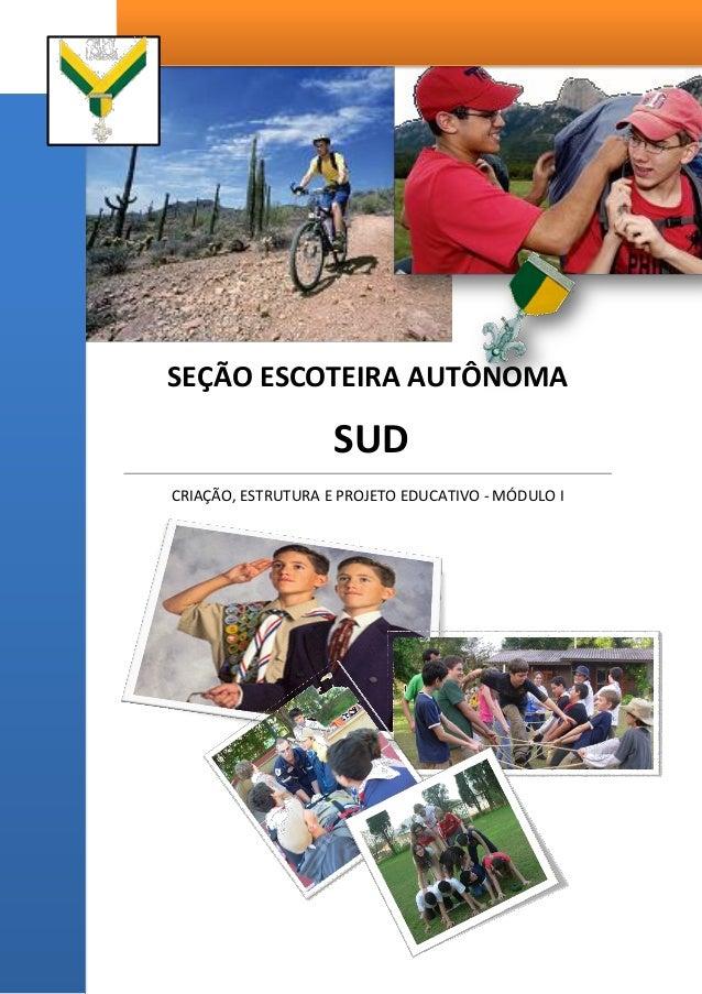 SEÇÃO ESCOTEIRA AUTÔNOMA SUD CRIAÇÃO, ESTRUTURA E PROJETO EDUCATIVO - MÓDULO I