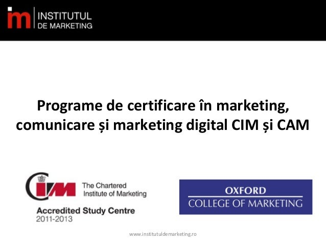 Programe de certificare în marketing, comunicare și marketing digital CIM și CAM  www.institutuldemarketing.ro