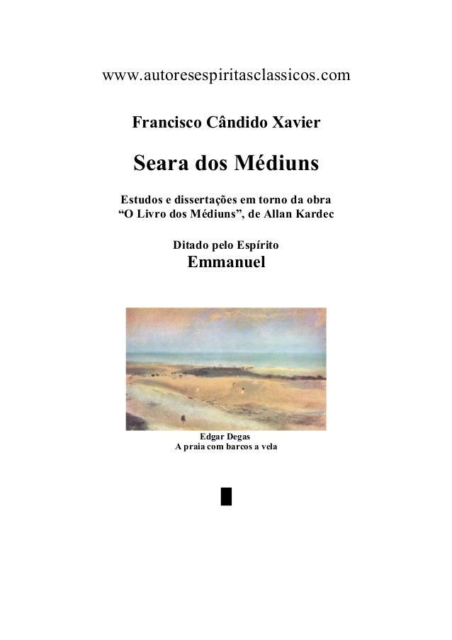 """www.autoresespiritasclassicos.com Francisco Cândido Xavier Seara dos Médiuns Estudos e dissertações em torno da obra """"O Li..."""