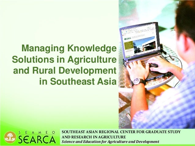 SOUTHEAST ASIAN REGIONAL CENTER FOR GRADUATE STUDY AND RESEARCH IN AGRICULTURE Science and Education for Agriculture and D...