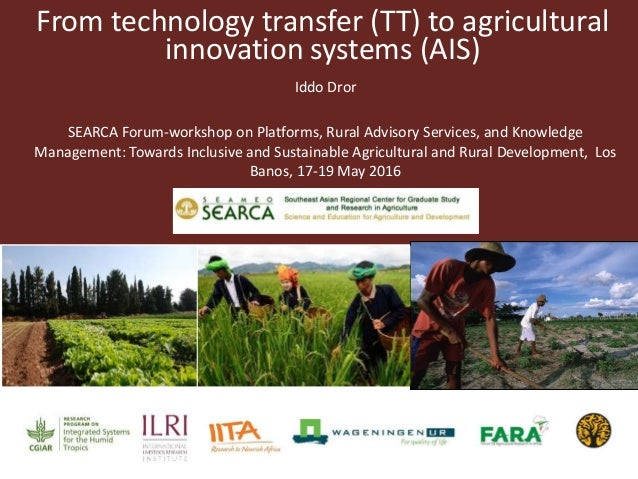 From technology transfer (TT) to agricultural innovation systems (AIS) Iddo Dror SEARCA Forum-workshop on Platforms, Rural...