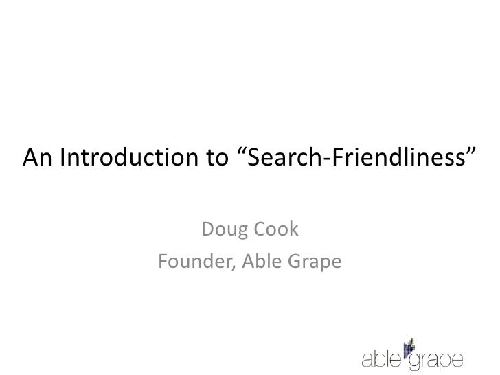 "An Introduction to ""Search-Friendliness""<br />Doug Cook<br />Founder, Able Grape<br />"