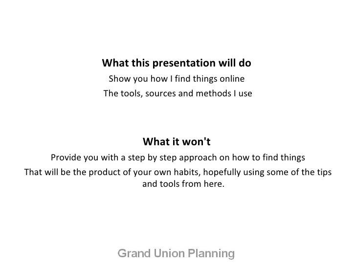 <ul><li>What this presentation will do  </li></ul><ul><li>Show you how I find things online  </li></ul><ul><li>The tools, ...