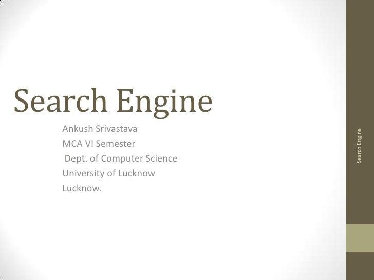 Search Engine   Ankush Srivastava                                Search Engine   MCA VI Semester    Dept. of Computer Scie...