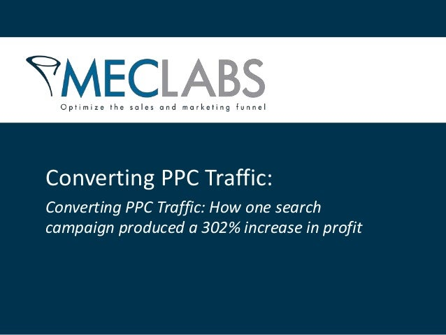 Converting PPC Traffic: Converting PPC Traffic: How one search campaign produced a 302% increase in profit