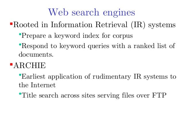Web search engines Rooted in Information Retrieval (IR) systems  •Prepare a keyword index for corpus •Respond to keyword ...