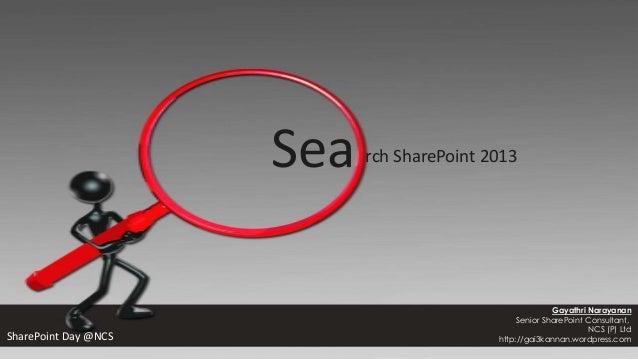 Sea rch SharePoint 2013 Gayathri Narayanan Senior SharePoint Consultant, NCS (P) Ltd http://gai3kannan.wordpress.comShareP...