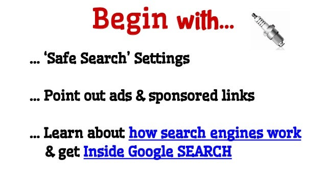 Begin with... … 'Safe Search' Settings … Point out ads & sponsored links … Learn about how search engines work & get Insid...
