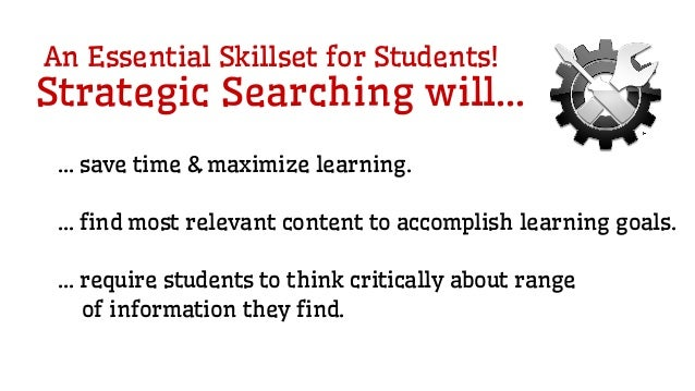 Strategic Searching will... … save time & maximize learning. … find most relevant content to accomplish learning goals. … ...