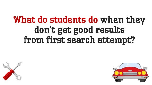 What do students do when they don't get good results from first search attempt?