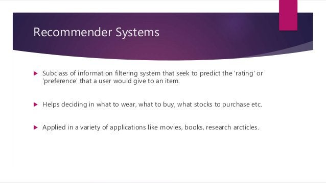 Recommender Systems  Subclass of information filtering system that seek to predict the 'rating' or 'preference' that a us...