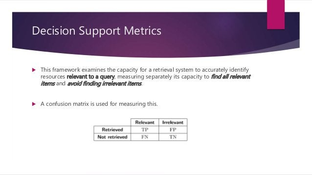 Decision Support Metrics  High Precision System: Example - Movie Recommendation  High Recall System: Example – Legal pre...