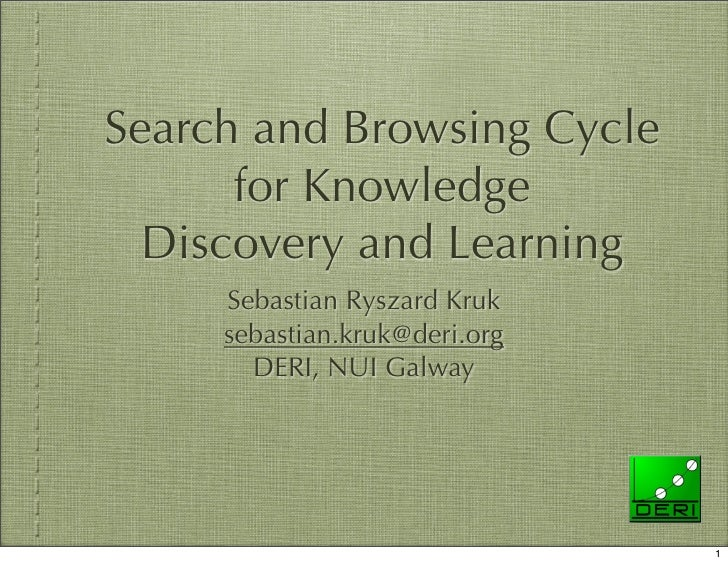 Search and Browsing Cycle       for Knowledge   Discovery and Learning      Sebastian Ryszard Kruk      sebastian.kruk@der...