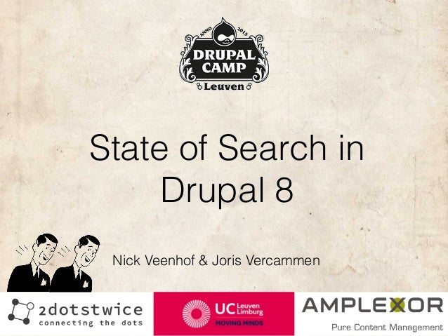 State of Search in Drupal 8 Nick Veenhof & Joris Vercammen