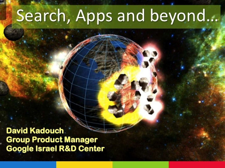 Search, Apps and beyond…<br />David Kadouch<br />Group Product Manager<br />Google Israel R&D Center<br />