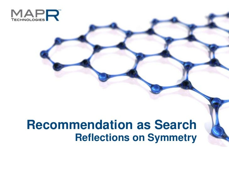 Recommendation as Search                                    Reflections on Symmetry©MapR Technologies - Confidential      ...