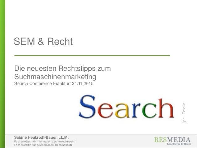 Sabine Heukrodt-Bauer, LL.M. Fachanwältin für Informationstechnologierecht Fachanwältin für gewerblichen Rechtsschutz SEM ...