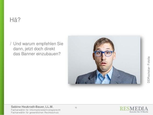 Sabine Heukrodt-Bauer, LL.M. Fachanwältin für Informationstechnologierecht Fachanwältin für gewerblichen Rechtsschutz Hä? ...