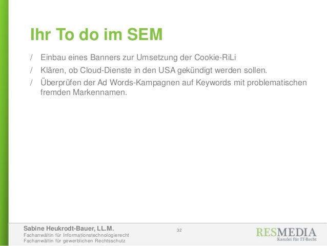 Sabine Heukrodt-Bauer, LL.M. Fachanwältin für Informationstechnologierecht Fachanwältin für gewerblichen Rechtsschutz 32 /...
