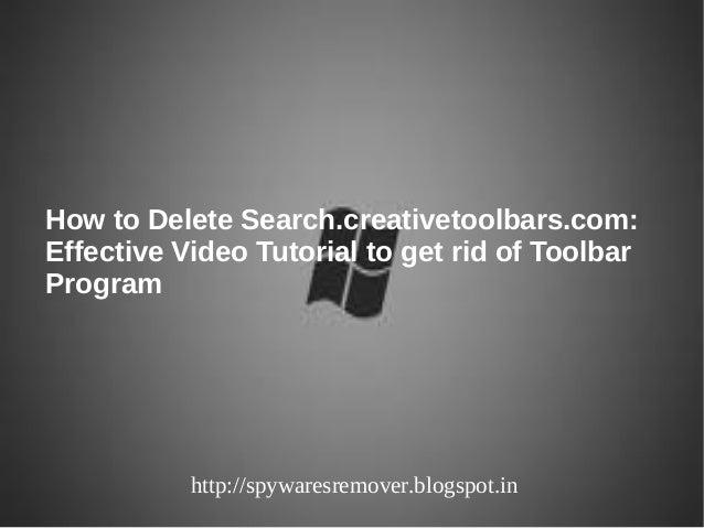 How to Delete Search.creativetoolbars.com:Effective Video Tutorial to get rid of ToolbarProgram           http://spywaresr...
