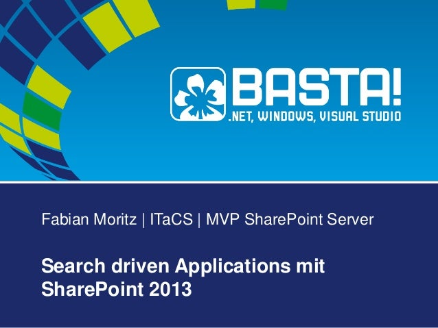 Fabian Moritz | ITaCS | MVP SharePoint Server Search driven Applications mit SharePoint 2013