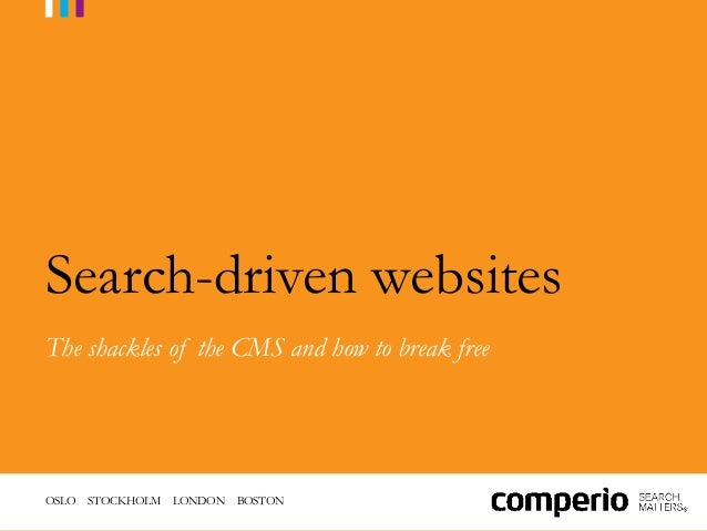 OSLO STOCKHOLM LONDON BOSTONSearch-driven websitesThe shackles of the CMS and how to break free