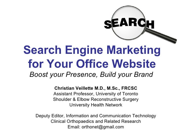 Search Engine Marketing for Your Office Website Boost your Presence, Build your Brand Christian Veillette M.D., M.Sc., FRC...