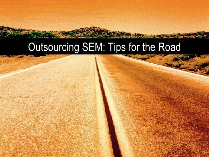 Outsourcing SEM: Tips for the Road