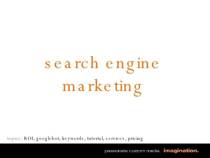 search engine marketing topics:  ROI, googlebot, keywords, tutorial, services, pricing