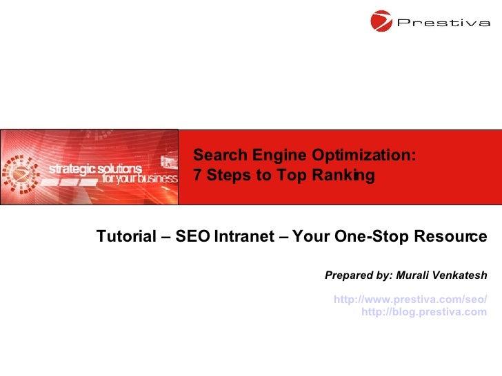 Tutorial – SEO Intranet – Your One-Stop Resource Prepared by: Murali Venkatesh http://www.prestiva.com/seo/ http://blog.pr...