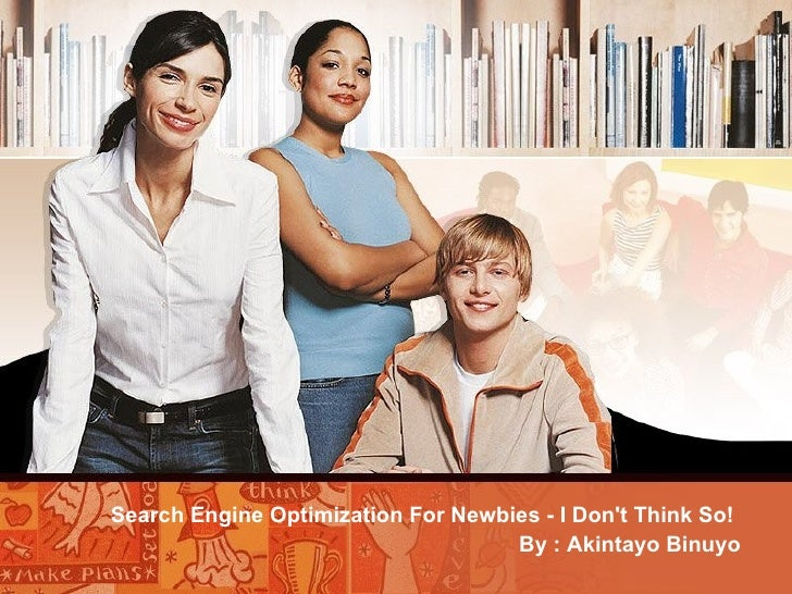 Search Engine Optimization For Newbies - I Don't Think So!   By : Akintayo Binuyo