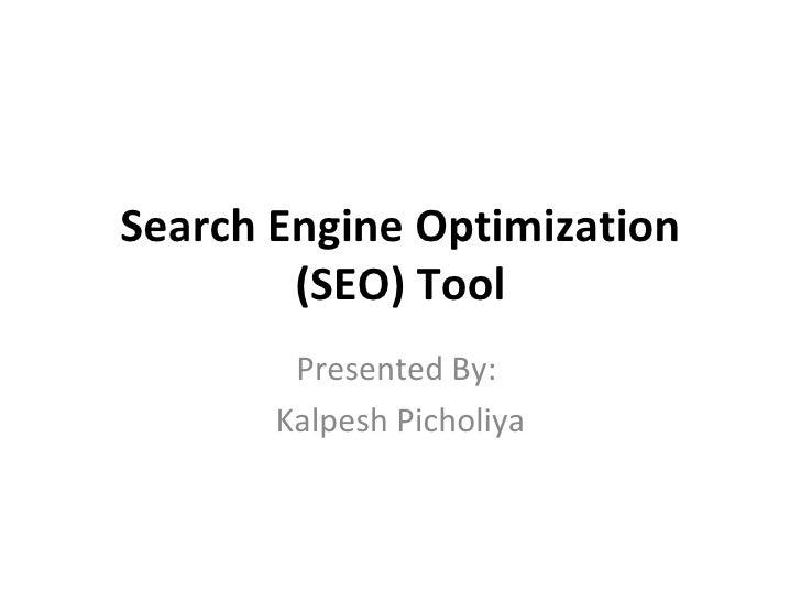 Search Engine Optimization (SEO) Tool Presented By:  Kalpesh Picholiya