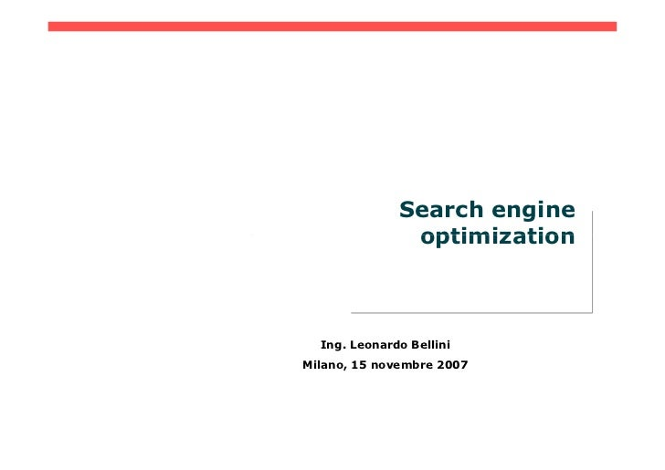 Search engine                optimization      Ing. Leonardo Bellini Milano, 15 novembre 2007