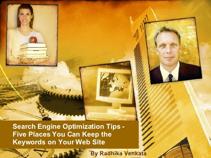 Search Engine Optimization Tips - Five Places You Can Keep the Keywords on Your Web Site By Radhika Venkata