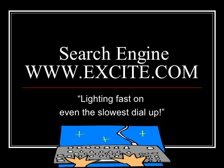 """Search Engine WWW.EXCITE.COM  """"Lighting fast on  even the slowest dial up!"""""""