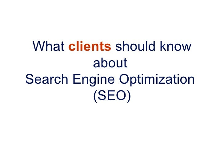 What  clients  should know about  Search Engine Optimization  (SEO)