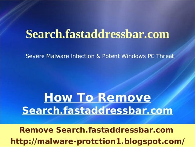 Search.fastaddressbar.com   Severe Malware Infection & Potent Windows PC Threat         How To Remove  Search.fastaddressb...