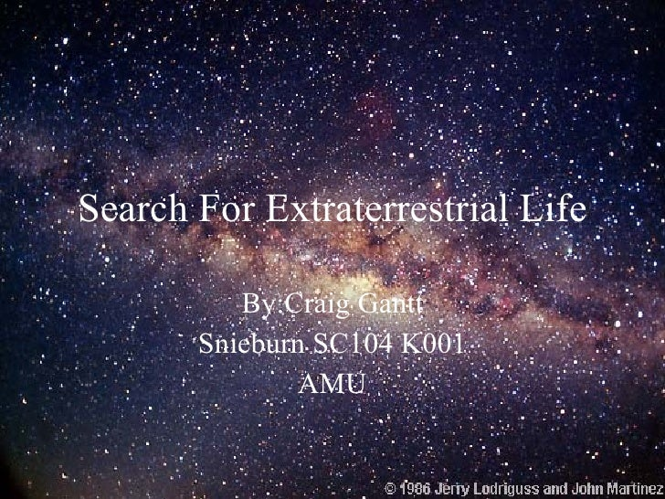 the search for extraterrestrial life Nasa has revealed a series of new projects that could finally help prove the existence of alien life it is bringing together a group of leading researchers in astronomy, biology and geology as.